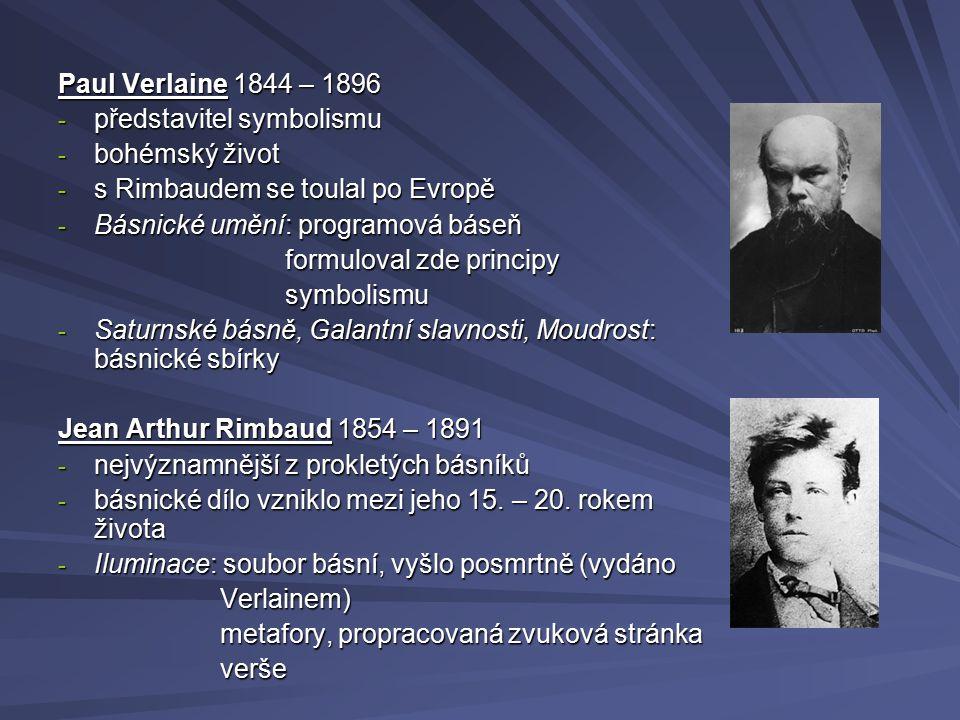 Paul Verlaine 1844 – 1896 - představitel symbolismu - bohémský život - s Rimbaudem se toulal po Evropě - Básnické umění: programová báseň formuloval z