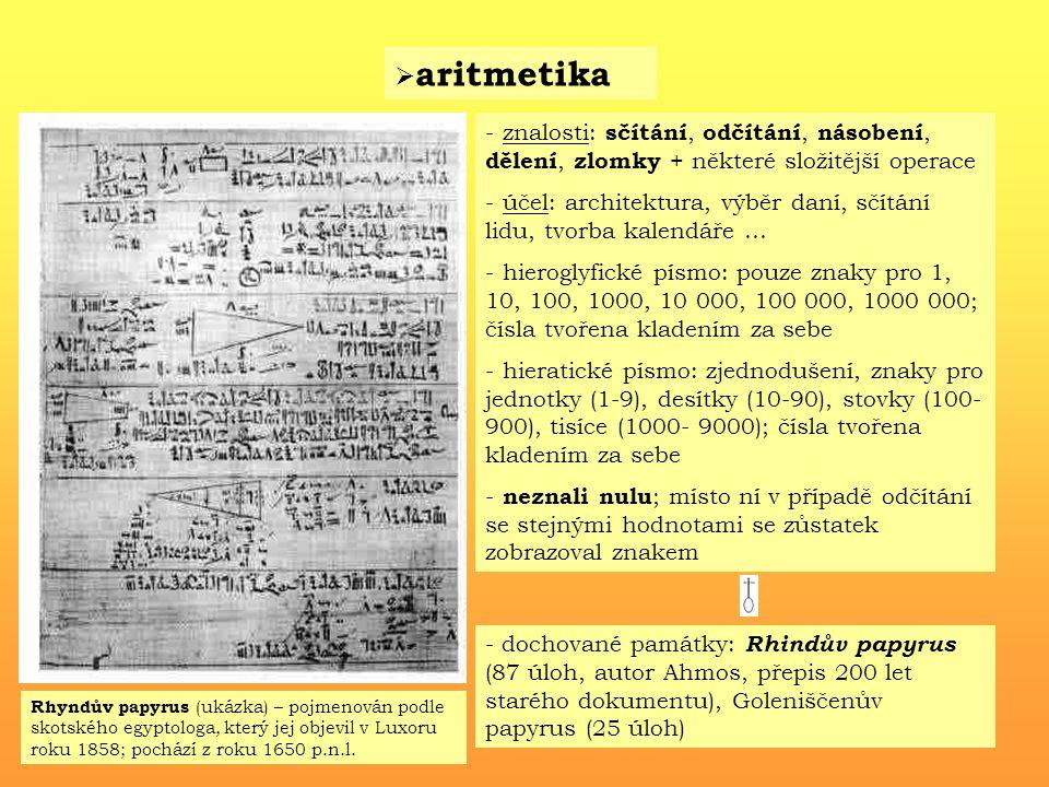  aritmetika - z- znalosti: sčítání, odčítání, násobení, dělení, zlomky + některé složitější operace - ú- účel: architektura, výběr daní, sčítání lidu