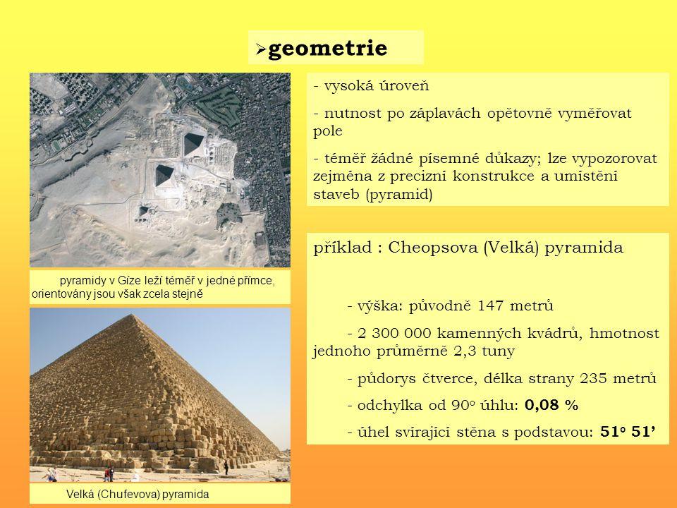  geometrie - vysoká úroveň - nutnost po záplavách opětovně vyměřovat pole - téměř žádné písemné důkazy; lze vypozorovat zejména z precizní konstrukce