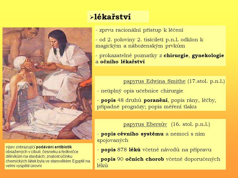  lékařství - zprvu racionální přístup k léčení - od 2. poloviny 2. tisíciletí p.n.l. odklon k magickým a náboženským prvkům - prokazatelné poznatky z
