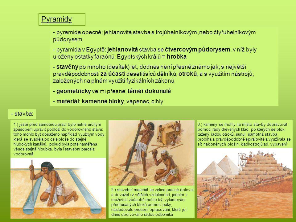 Pyramidy - pyramida obecně: jehlanovitá stavba s trojúhelníkovým,nebo čtyřúhelníkovým půdorysem yramida v Egyptě: jehlanovitá stavba se čtvercovým půd