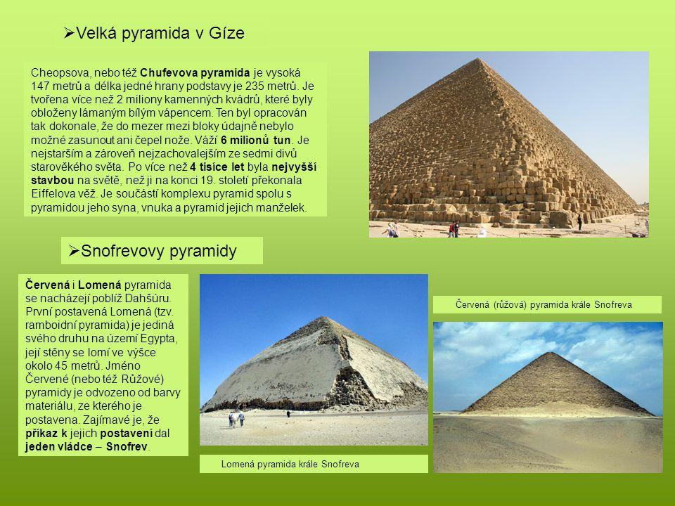  Velká pyramida v Gíze  Snofrevovy pyramidy Cheopsova, nebo též Chufevova pyramida je vysoká 147 metrů a délka jedné hrany podstavy je 235 metrů. Je