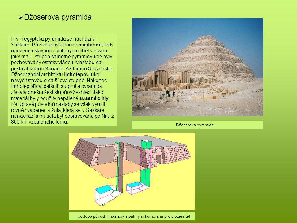  Džoserova pyramida První egyptská pyramida se nachází v Sakkáře. Původně byla pouze mastabou, tedy nadzemní stavbou z pálených cihel ve tvaru, jaký