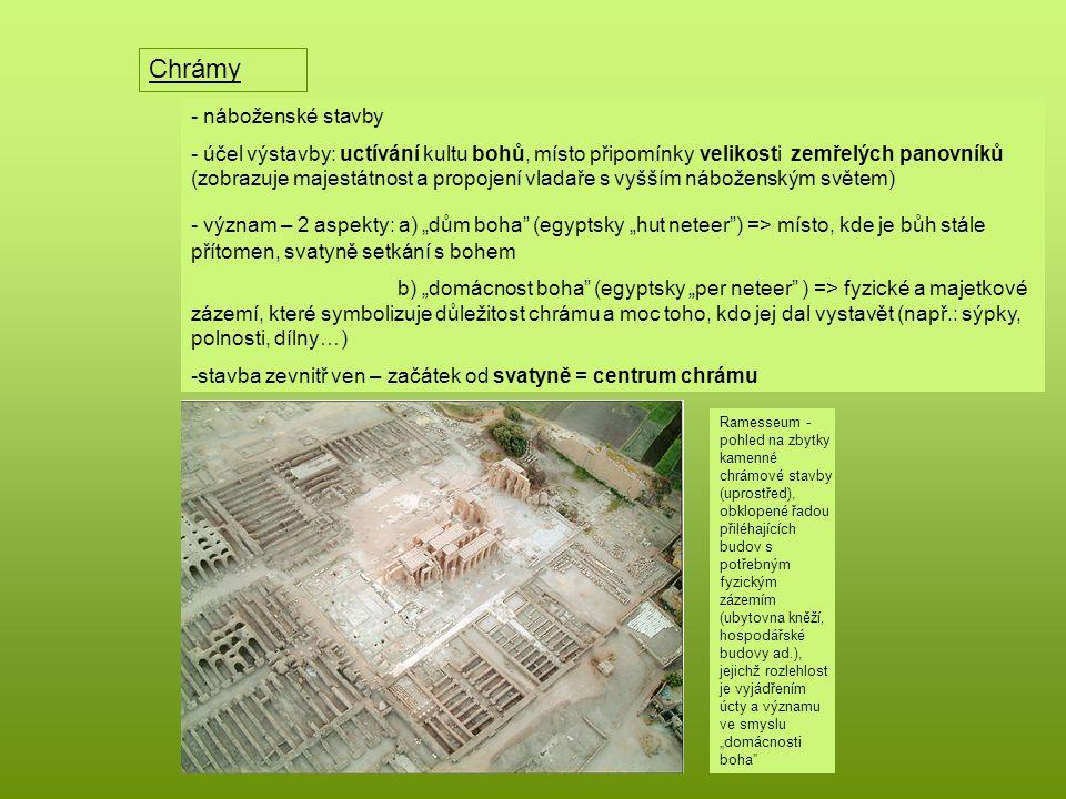 Chrámy - náboženské stavby - účel výstavby: uctívání kultu bohů, místo připomínky velikosti zemřelých panovníků (zobrazuje majestátnost a propojení vl