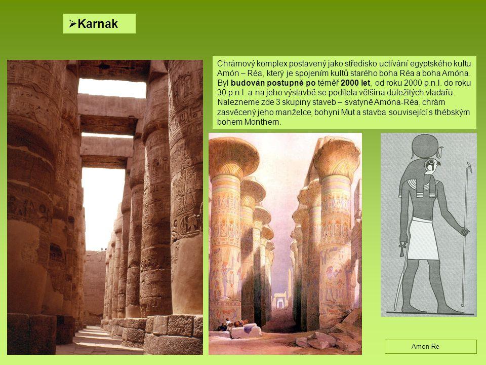  Karnak Chrámový komplex postavený jako středisko uctívání egyptského kultu Amón – Réa, který je spojením kultů starého boha Réa a boha Amóna. Byl bu