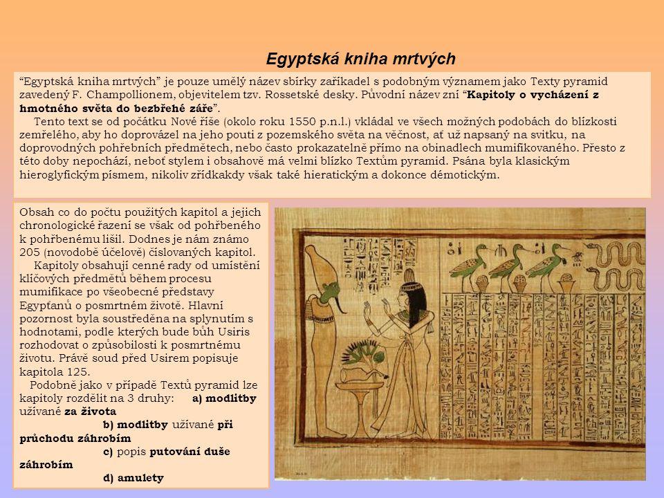 """Egyptská kniha mrtvých """"Egyptská kniha mrtvých"""" je pouze umělý název sbírky zaříkadel s podobným významem jako Texty pyramid zavedený F. Champollionem"""