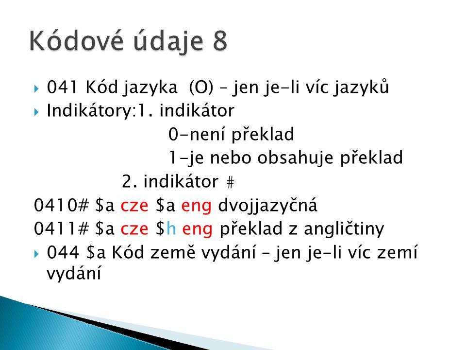  041 Kód jazyka (O) – jen je-li víc jazyků  Indikátory:1.