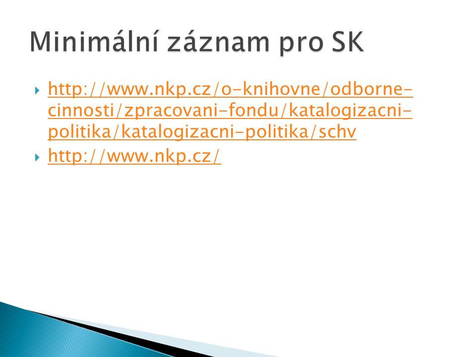  http://www.nkp.cz/o-knihovne/odborne- cinnosti/zpracovani-fondu/katalogizacni- politika/katalogizacni-politika/schv http://www.nkp.cz/o-knihovne/odborne- cinnosti/zpracovani-fondu/katalogizacni- politika/katalogizacni-politika/schv  http://www.nkp.cz/ http://www.nkp.cz/