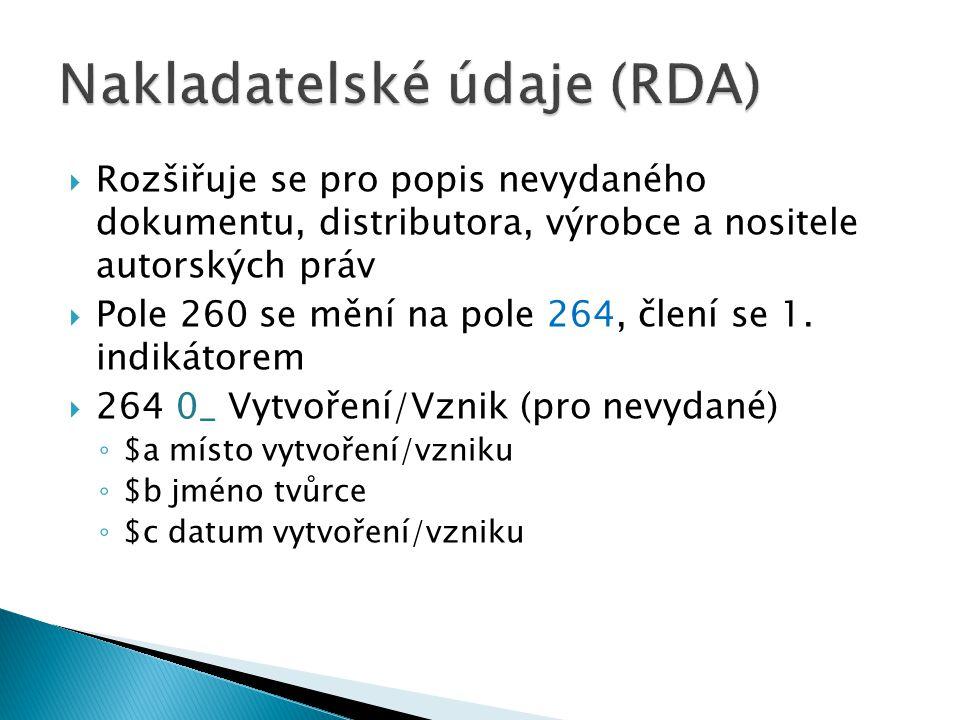  Rozšiřuje se pro popis nevydaného dokumentu, distributora, výrobce a nositele autorských práv  Pole 260 se mění na pole 264, člení se 1.