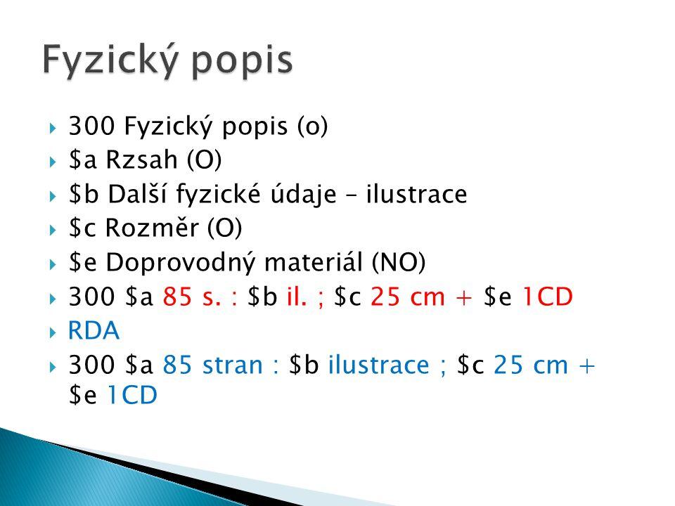  300 Fyzický popis (o)  $a Rzsah (O)  $b Další fyzické údaje – ilustrace  $c Rozměr (O)  $e Doprovodný materiál (NO)  300 $a 85 s.
