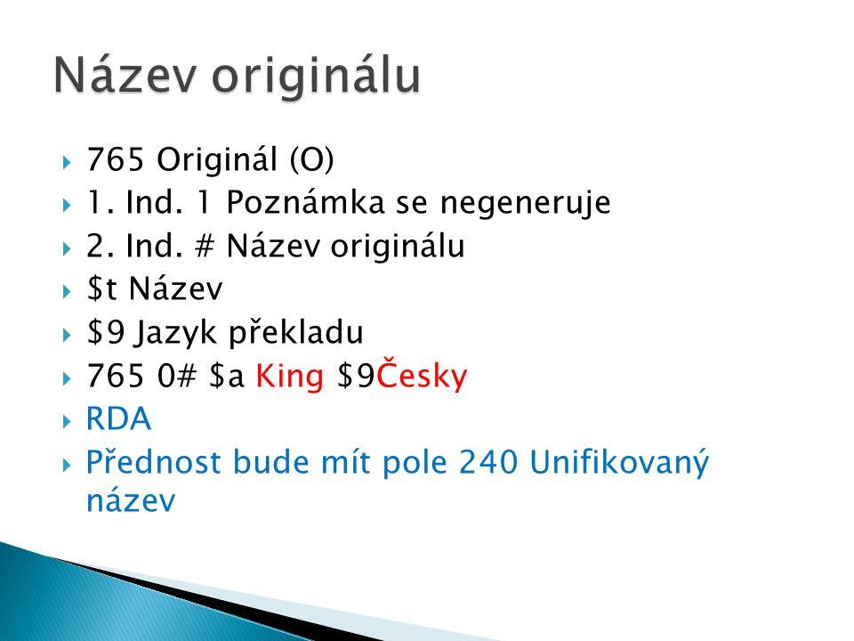  765 Originál (O)  1.Ind. 1 Poznámka se negeneruje  2.