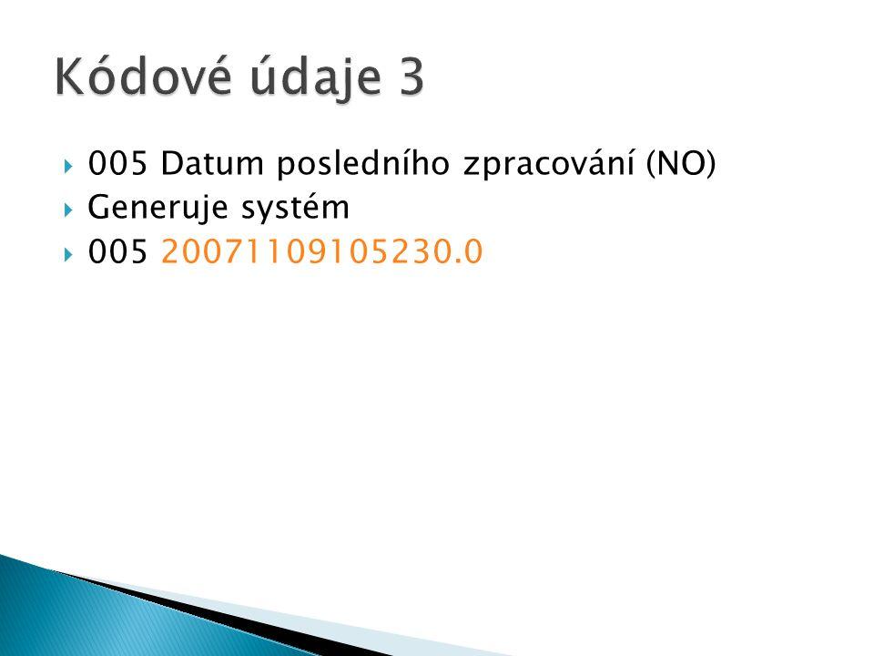  005 Datum posledního zpracování (NO)  Generuje systém  005 20071109105230.0