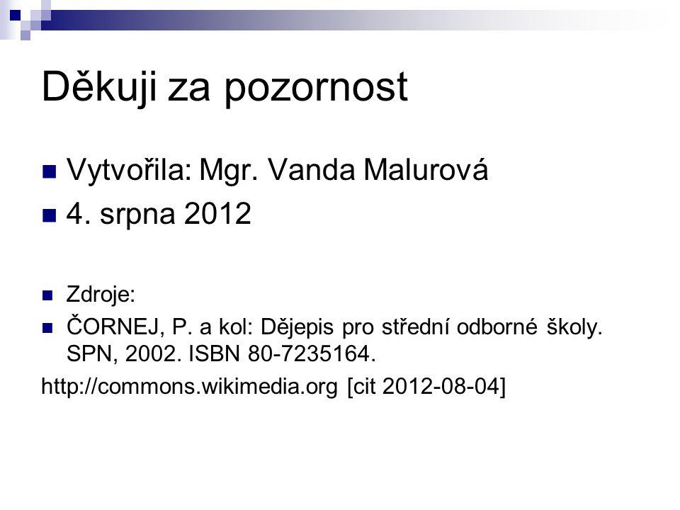 Děkuji za pozornost Vytvořila: Mgr.Vanda Malurová 4.