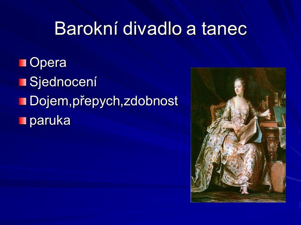 Barokní divadlo a tanec OperaSjednoceníDojem,přepych,zdobnostparuka