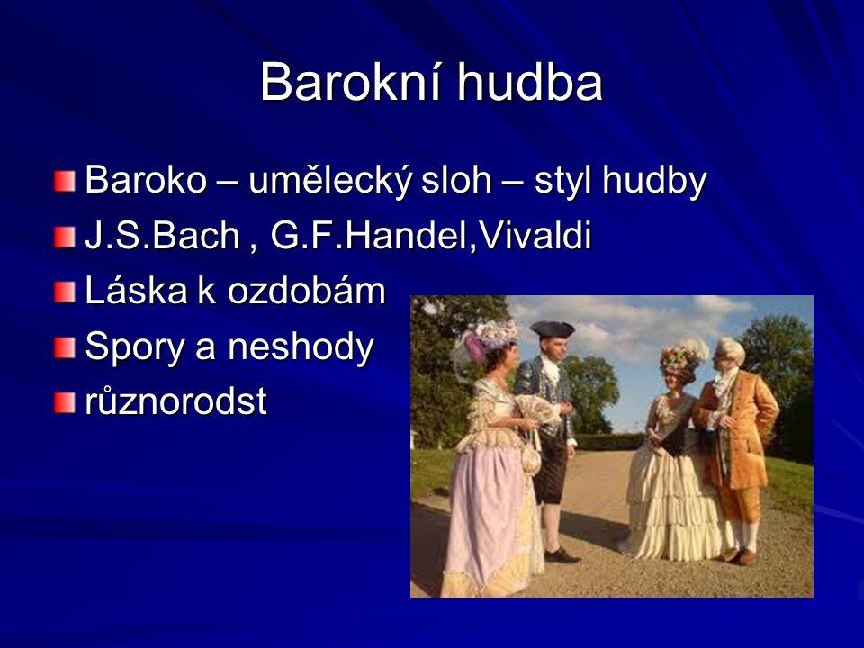 Barokní hudba Baroko – umělecký sloh – styl hudby J.S.Bach, G.F.Handel,Vivaldi Láska k ozdobám Spory a neshody různorodst