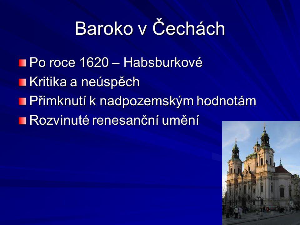 Baroko v Čechách Po roce 1620 – Habsburkové Kritika a neúspěch Přimknutí k nadpozemským hodnotám Rozvinuté renesanční umění