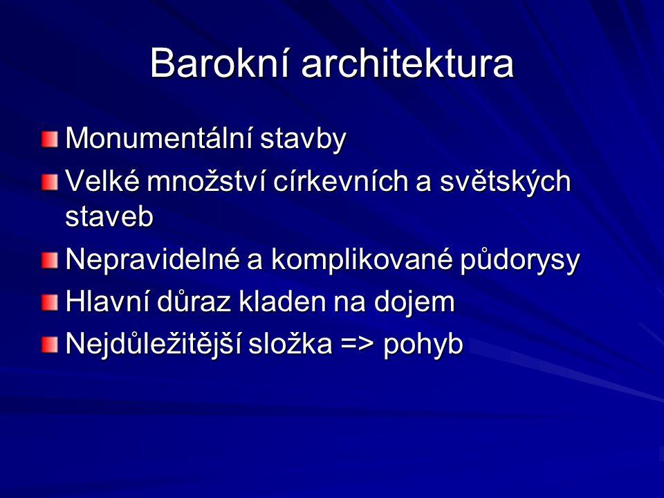 Barokní architektura Monumentální stavby Velké množství církevních a světských staveb Nepravidelné a komplikované půdorysy Hlavní důraz kladen na doje