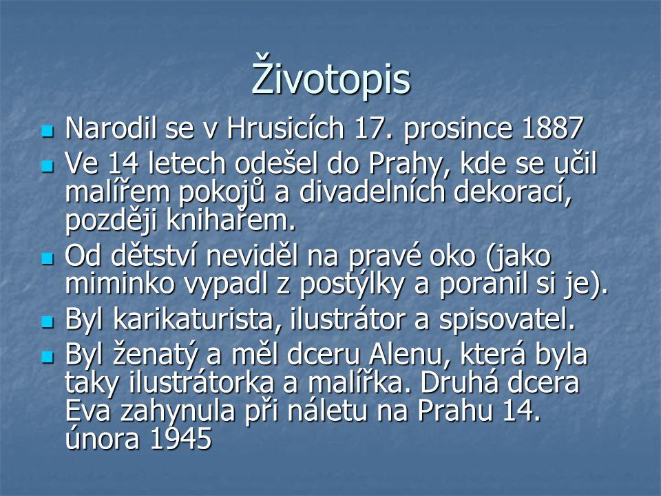 Životopis Narodil se v Hrusicích 17. prosince 1887 Narodil se v Hrusicích 17. prosince 1887 Ve 14 letech odešel do Prahy, kde se učil malířem pokojů a