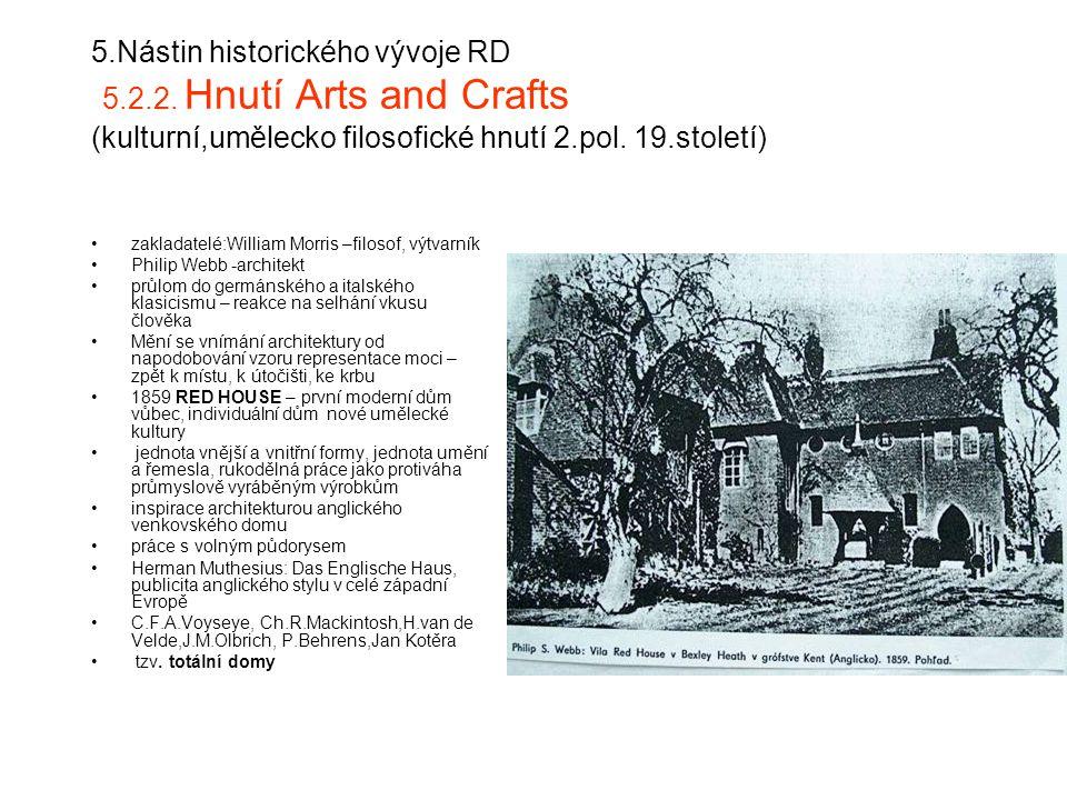 5.Nástin historického vývoje RD 5.2.2. Hnutí Arts and Crafts (kulturní,umělecko filosofické hnutí 2.pol. 19.století) zakladatelé:William Morris –filos