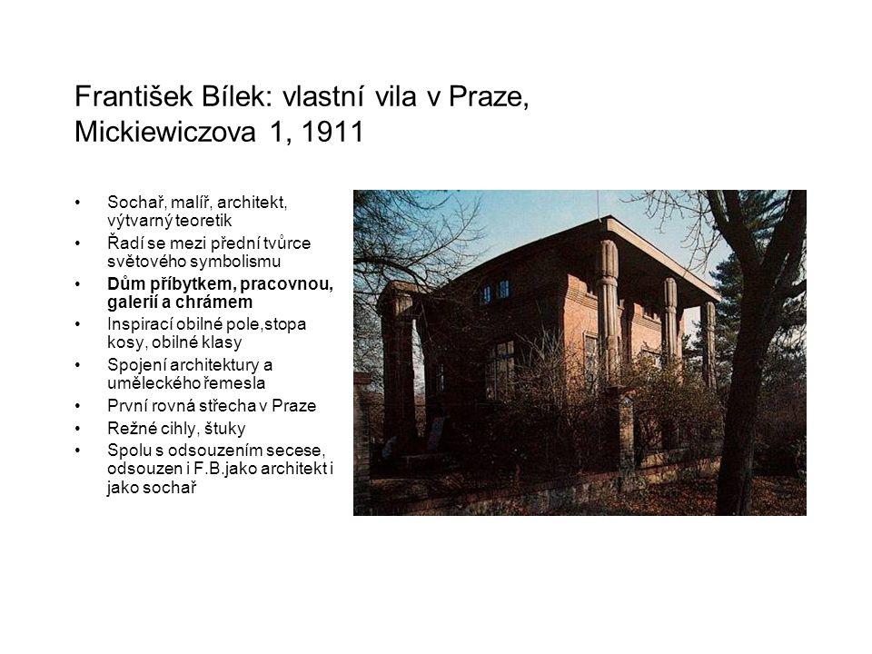 František Bílek: vlastní vila v Praze, Mickiewiczova 1, 1911 Sochař, malíř, architekt, výtvarný teoretik Řadí se mezi přední tvůrce světového symbolis