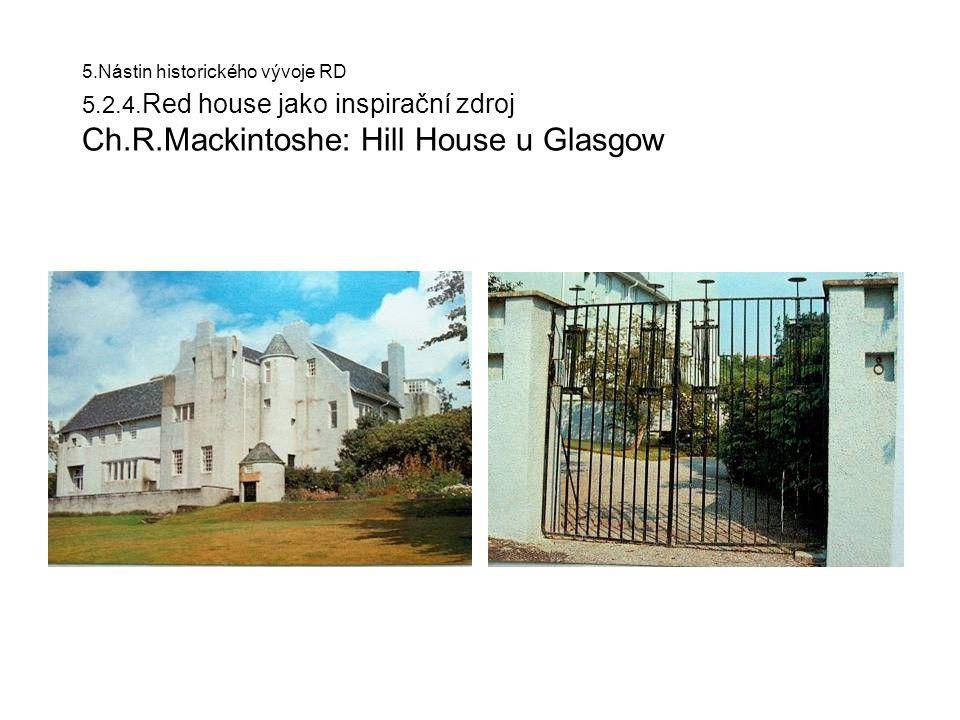 5.Nástin historického vývoje RD 5.2.4. Red house jako inspirační zdroj Ch.R.Mackintoshe: Hill House u Glasgow