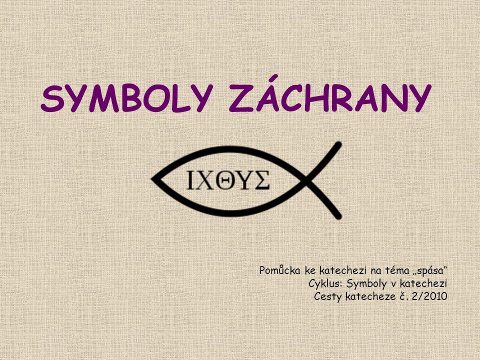 """SYMBOLY ZÁCHRANY Pomůcka ke katechezi na téma """"spása"""" Cyklus: Symboly v katechezi Cesty katecheze č. 2/2010"""