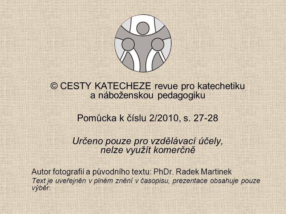 © CESTY KATECHEZE revue pro katechetiku a náboženskou pedagogiku Pomůcka k číslu 2/2010, s. 27-28 Určeno pouze pro vzdělávací účely, nelze využít kome