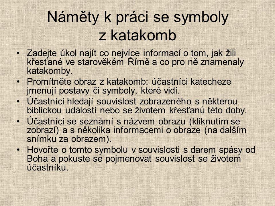 Náměty k práci se symboly z katakomb Zadejte úkol najít co nejvíce informací o tom, jak žili křesťané ve starověkém Římě a co pro ně znamenaly katakom