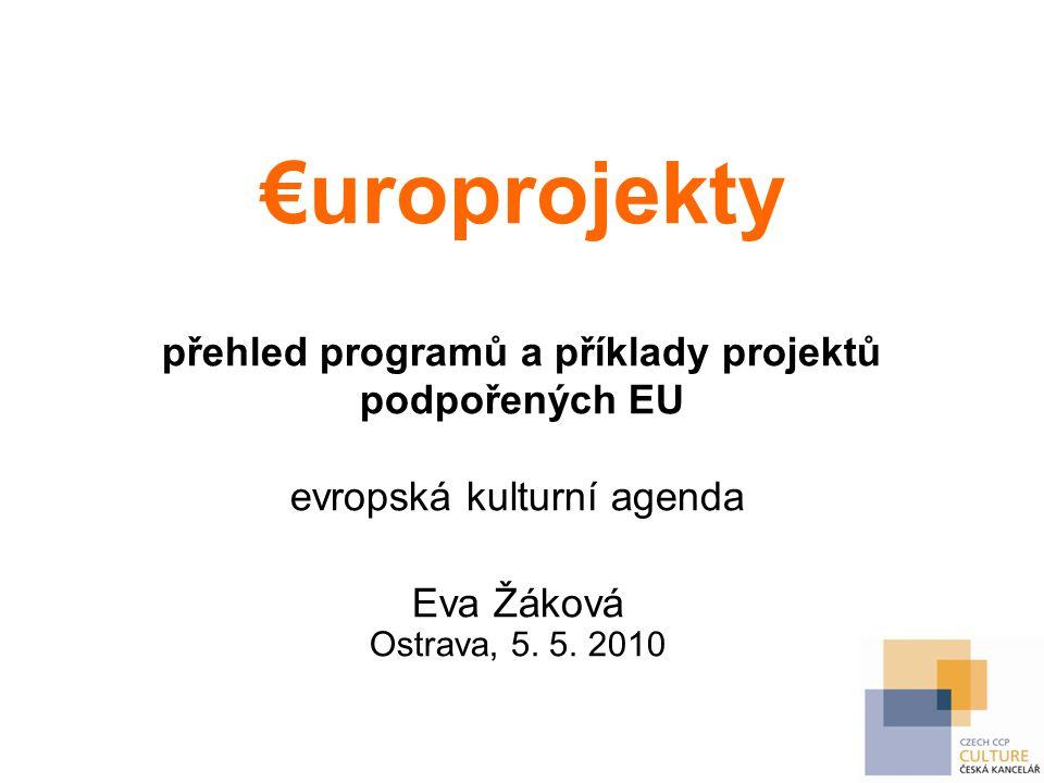 €uroprojekty přehled programů a příklady projektů podpořených EU evropská kulturní agenda Eva Žáková Ostrava, 5.