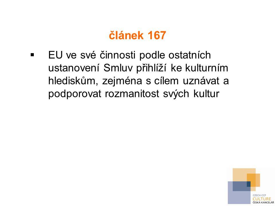 článek 167  EU ve své činnosti podle ostatních ustanovení Smluv přihlíží ke kulturním hlediskům, zejména s cílem uznávat a podporovat rozmanitost svých kultur