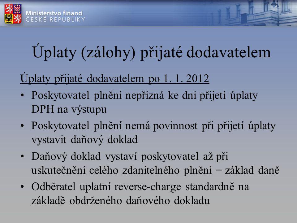 Úplaty (zálohy) přijaté dodavatelem Úplaty přijaté dodavatelem po 1. 1. 2012 Poskytovatel plnění nepřizná ke dni přijetí úplaty DPH na výstupu Poskyto
