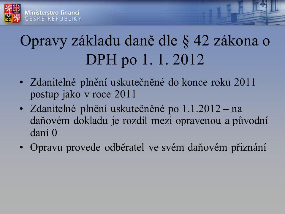 Opravy základu daně dle § 42 zákona o DPH po 1. 1. 2012 Zdanitelné plnění uskutečněné do konce roku 2011 – postup jako v roce 2011 Zdanitelné plnění u