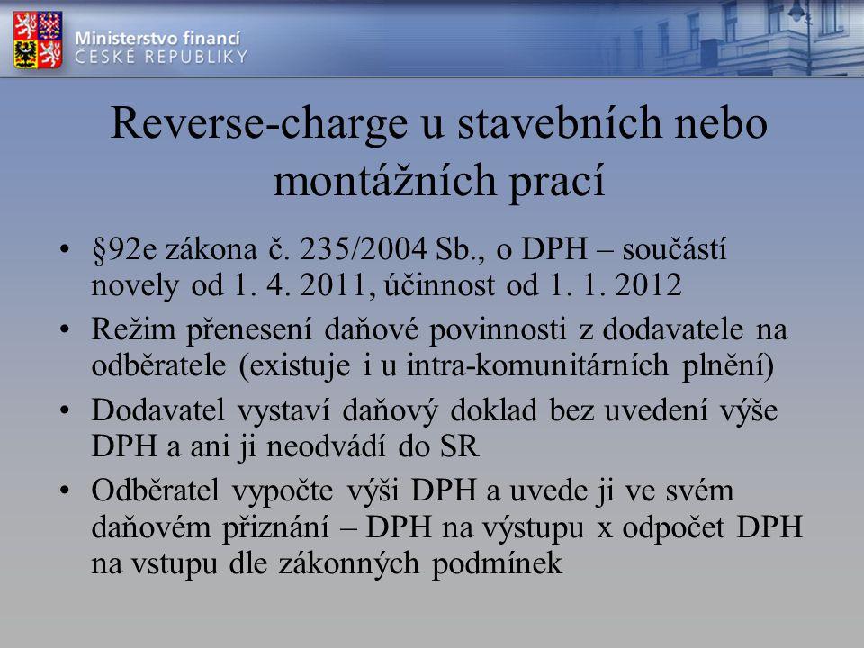 Reverse-charge u stavebních nebo montážních prací §92e zákona č. 235/2004 Sb., o DPH – součástí novely od 1. 4. 2011, účinnost od 1. 1. 2012 Režim pře