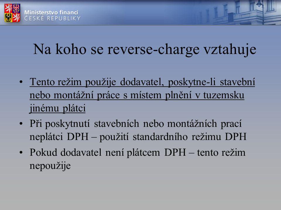Na koho se reverse-charge vztahuje Tento režim použije dodavatel, poskytne-li stavební nebo montážní práce s místem plnění v tuzemsku jinému plátci Př