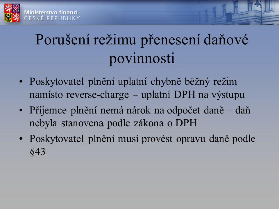 Porušení režimu přenesení daňové povinnosti Poskytovatel plnění uplatní chybně běžný režim namísto reverse-charge – uplatní DPH na výstupu Příjemce pl