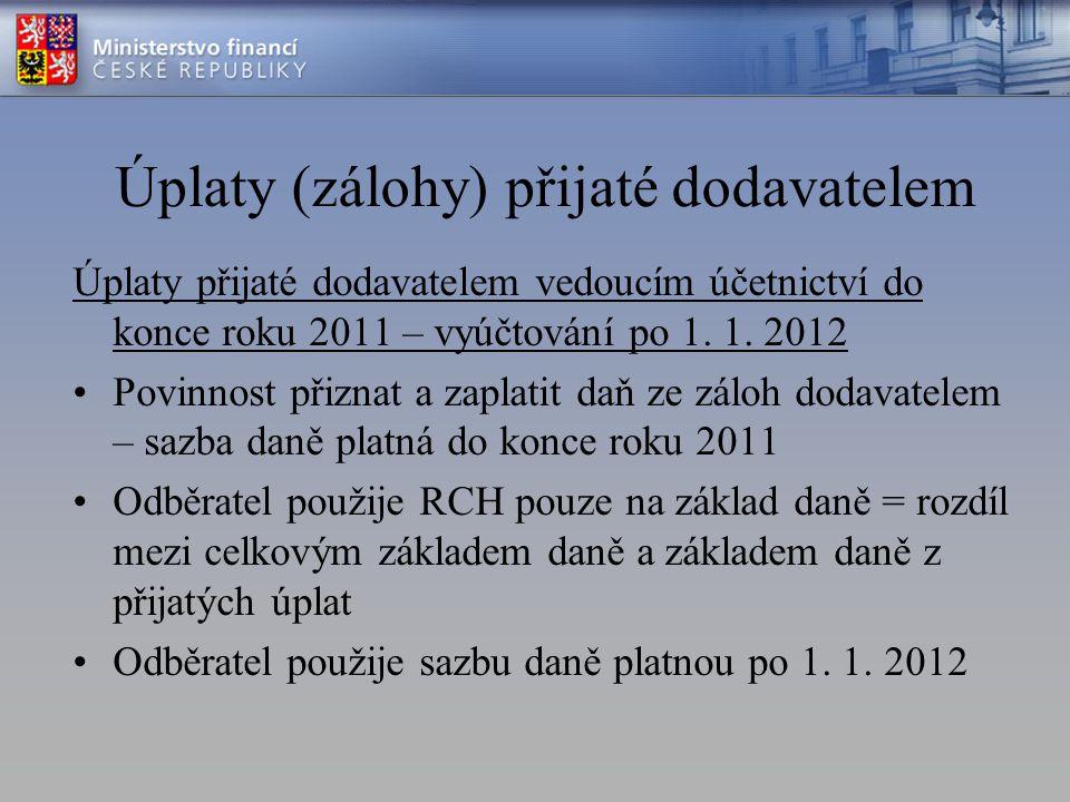 Úplaty (zálohy) přijaté dodavatelem Úplaty přijaté dodavatelem vedoucím účetnictví do konce roku 2011 – vyúčtování po 1. 1. 2012 Povinnost přiznat a z