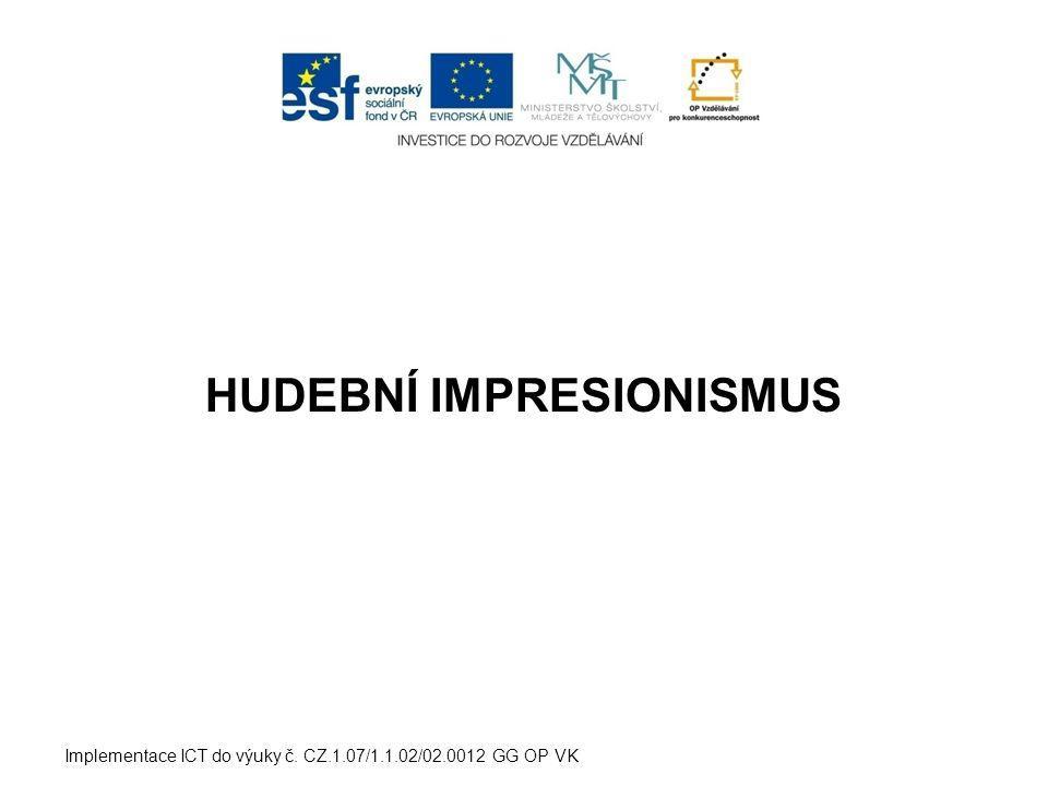 HUDEBNÍ IMPRESIONISMUS Implementace ICT do výuky č. CZ.1.07/1.1.02/02.0012 GG OP VK