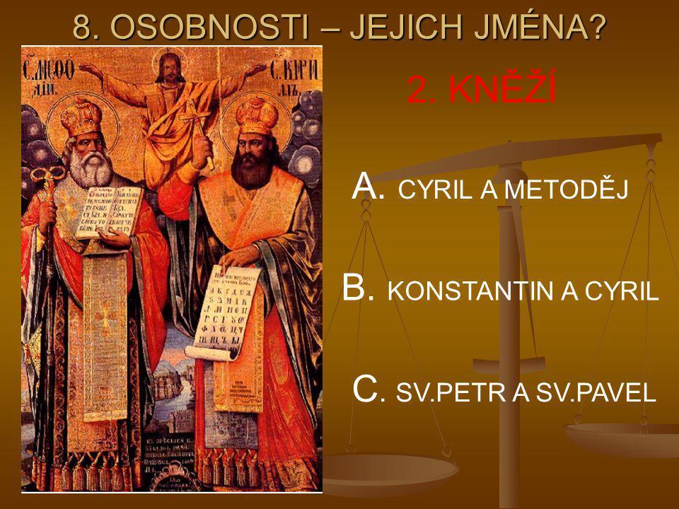 8.OSOBNOSTI – JEJICH JMÉNA. 2. KNĚŽÍ A. CYRIL A METODĚJ B.