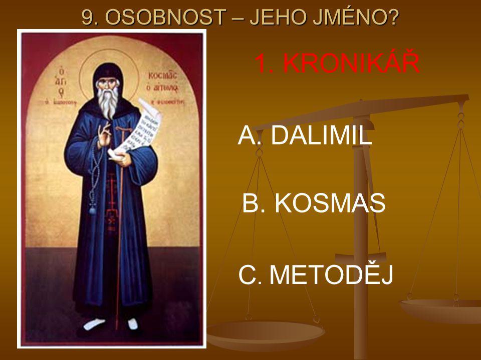 9. OSOBNOST – JEHO JMÉNO? 1. KRONIKÁŘ A. DALIMIL B. KOSMAS C. METODĚJ