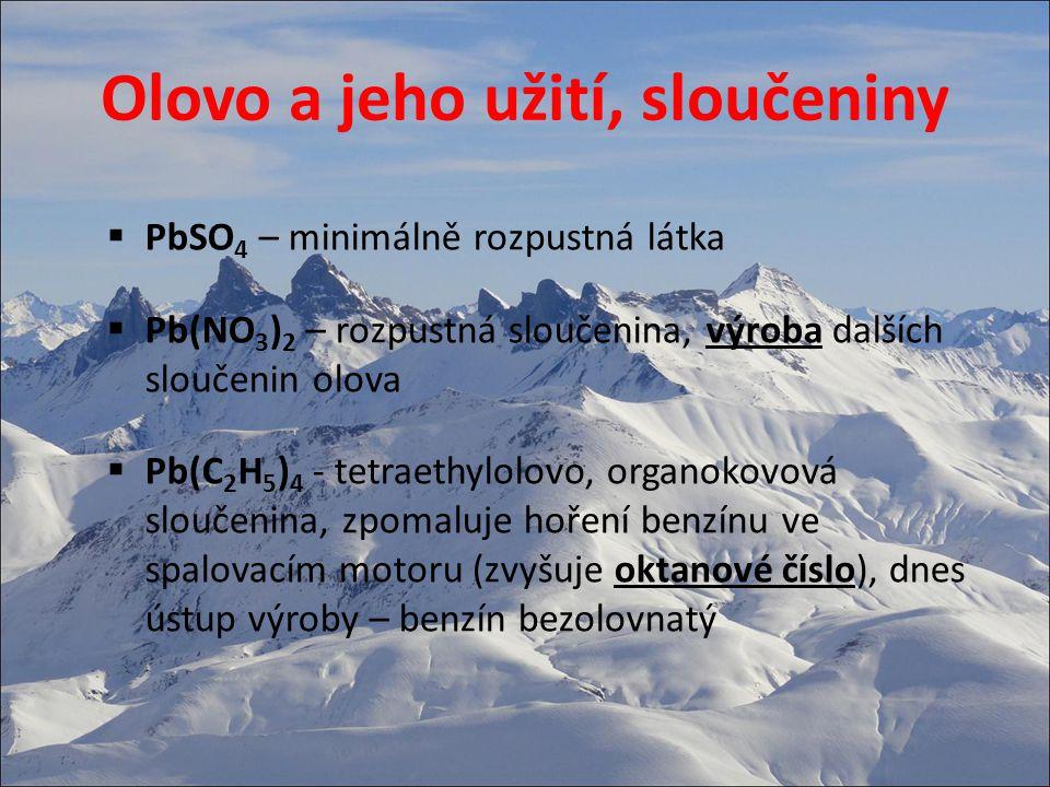 Olovo a jeho užití, sloučeniny  PbSO 4 – minimálně rozpustná látka  Pb(NO 3 ) 2 – rozpustná sloučenina, výroba dalších sloučenin olova  Pb(C 2 H 5