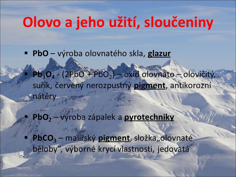 Olovo a jeho užití, sloučeniny  PbO – výroba olovnatého skla, glazur  Pb 3 O 4 - (2PbO + PbO 2 ) – oxid olovnato – olovičitý, suřík, červený nerozpu