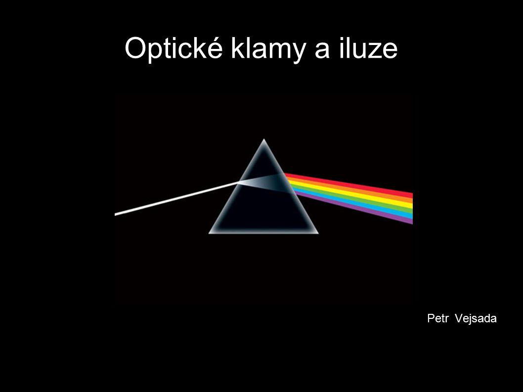 Optické klamy a iluze Optický klam - klamný vjem způsobený fyzikálními vlastnostmi prostředí Iluze - zkreslení podnětu způsobené vlastnostmi smyslového aparátu Halucinace - klamný vjem bez jakéhokoli podnětu Pseudohalucinace - subjekt si je vědom neexistence podnětu
