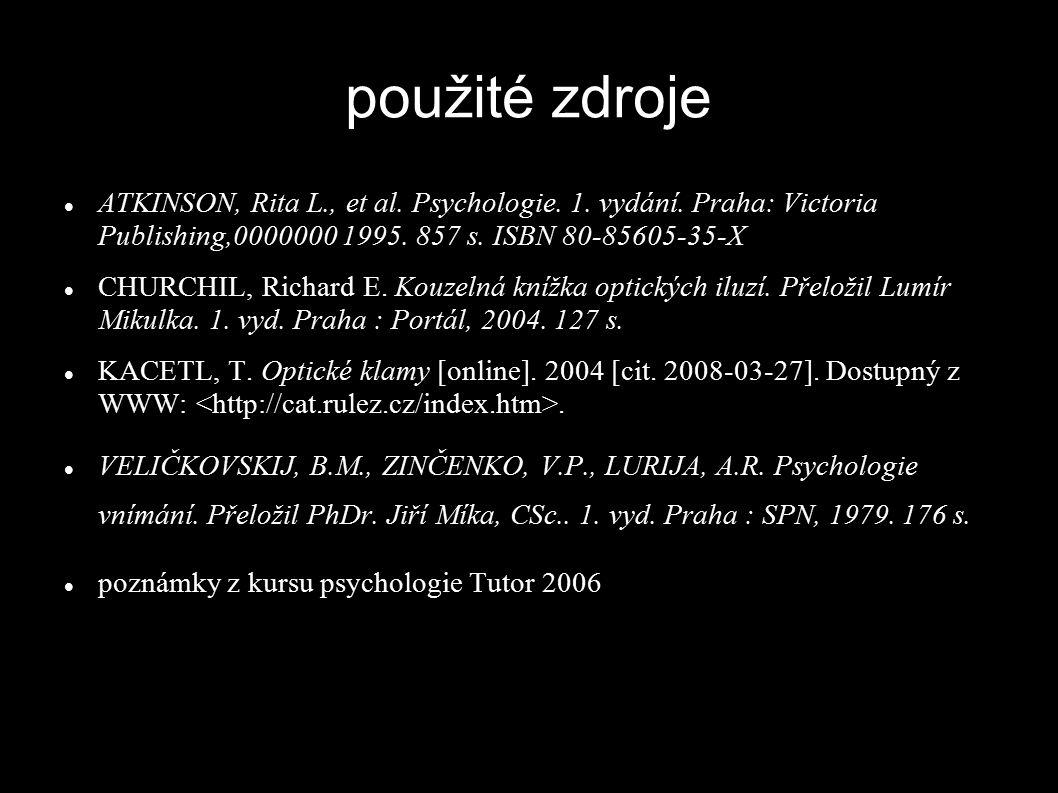 použité zdroje ATKINSON, Rita L., et al. Psychologie. 1. vydání. Praha: Victoria Publishing,0000000 1995. 857 s. ISBN 80-85605-35-X CHURCHIL, Richard