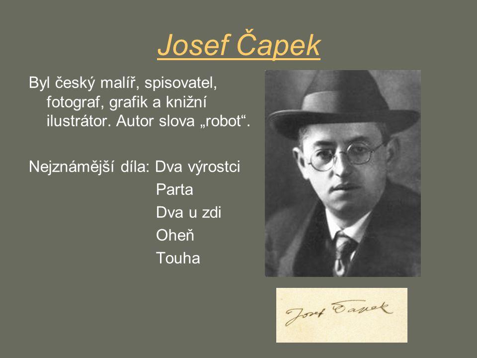 """Josef Čapek Byl český malíř, spisovatel, fotograf, grafik a knižní ilustrátor. Autor slova """"robot"""". Nejznámější díla: Dva výrostci Parta Dva u zdi Ohe"""