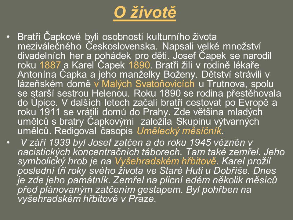 O životě Bratři Čapkové byli osobnosti kulturního života meziválečného Československa. Napsali velké množství divadelních her a pohádek pro děti. Jose