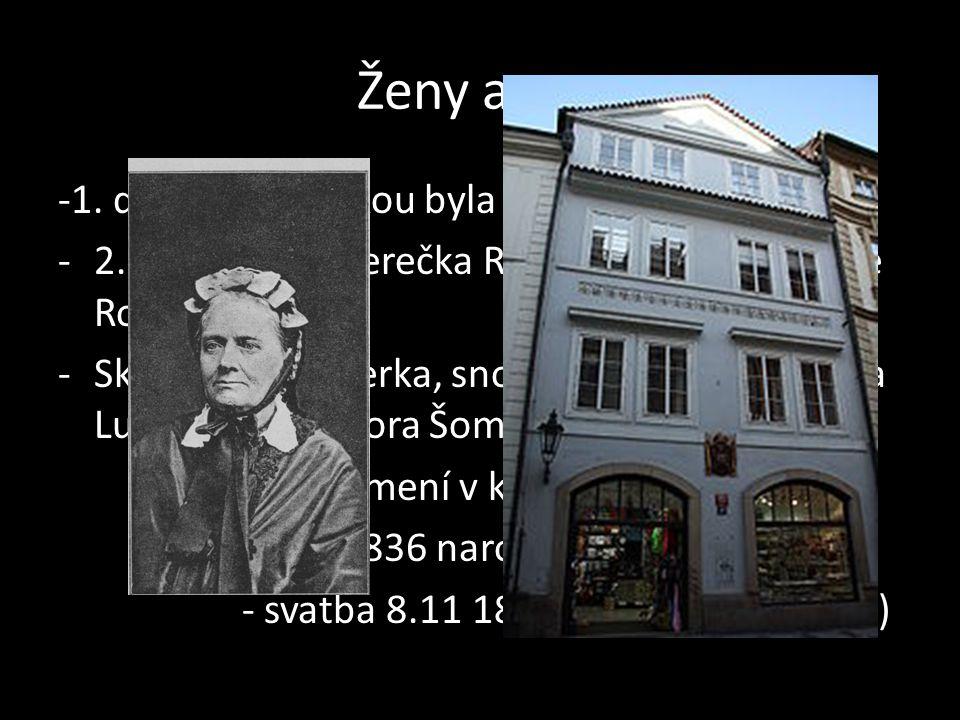 Ženy a syn -1. doloženou láskou byla Marinka Stichová. -2. láskou byla herečka Rošrová – báseň Panně Rošrové -Skutečná partnerka, snoubenka, a matka s