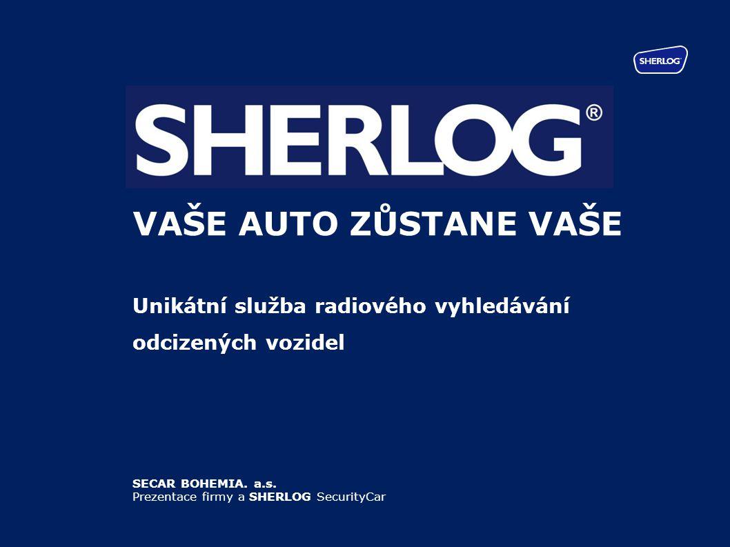 SECAR BOHEMIA. a.s. Prezentace firmy a SHERLOG SecurityCar VAŠE AUTO ZŮSTANE VAŠE Unikátní služba radiového vyhledávání odcizených vozidel
