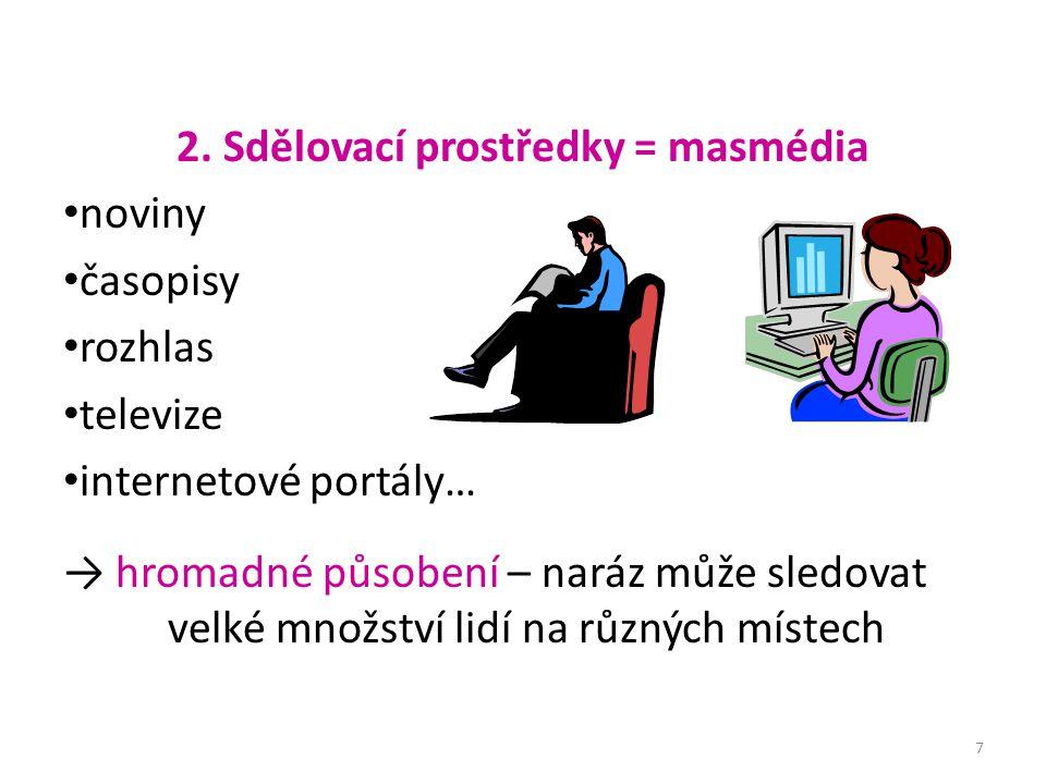 2. Sdělovací prostředky = masmédia noviny časopisy rozhlas televize internetové portály… → hromadné působení – naráz může sledovat velké množství lidí