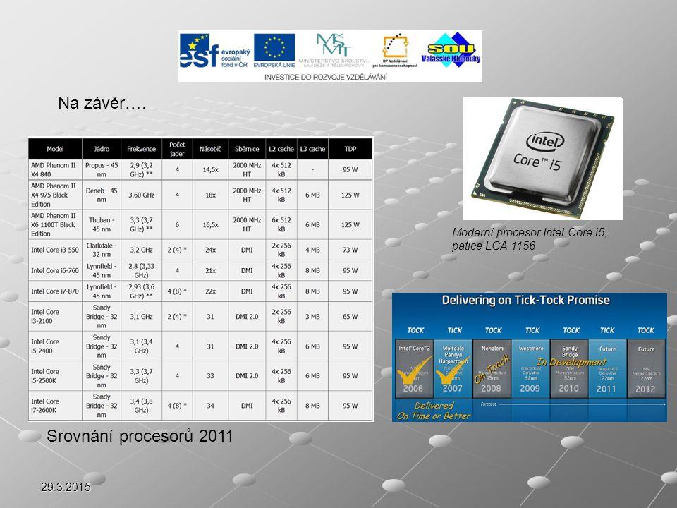29.3.2015 Moderní procesor Intel Core i5, patice LGA 1156 Na závěr…. Srovnání procesorů 2011