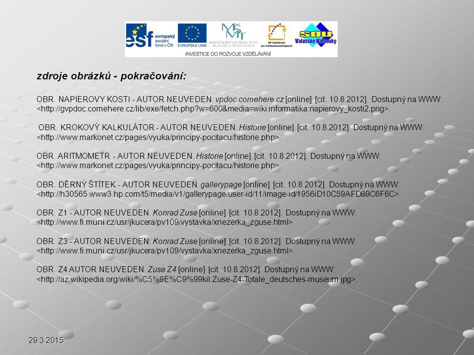 29.3.2015 zdroje obrázků - pokračování: OBR. NAPIEROVY KOSTI - AUTOR NEUVEDEN. vpdoc.comehere.cz [online]. [cit. 10.8.2012]. Dostupný na WWW:. OBR. KR